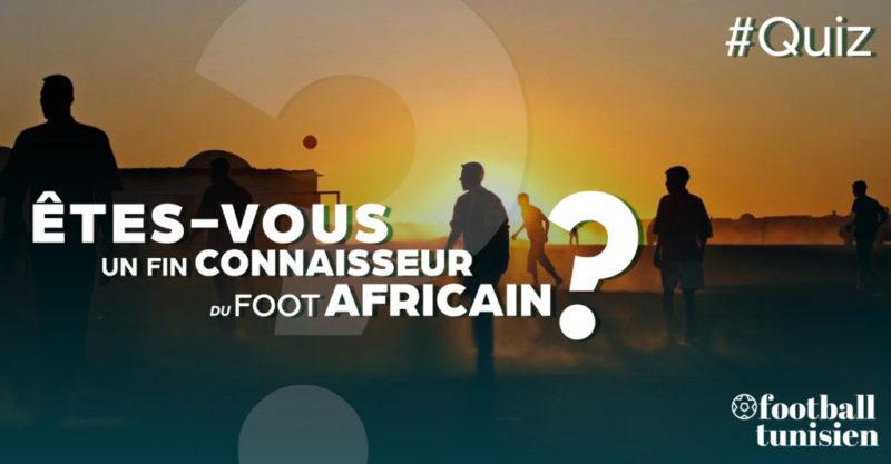 Connaissez-vous bien les compétitions Africaines?